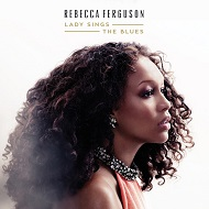 Rebecca Ferguson Lady Sings The Blues **NEW DATE**