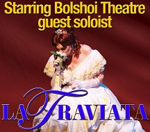 La Traviata - Verdi Opera - Featuring Bolshoi Theatre Guest Soloist